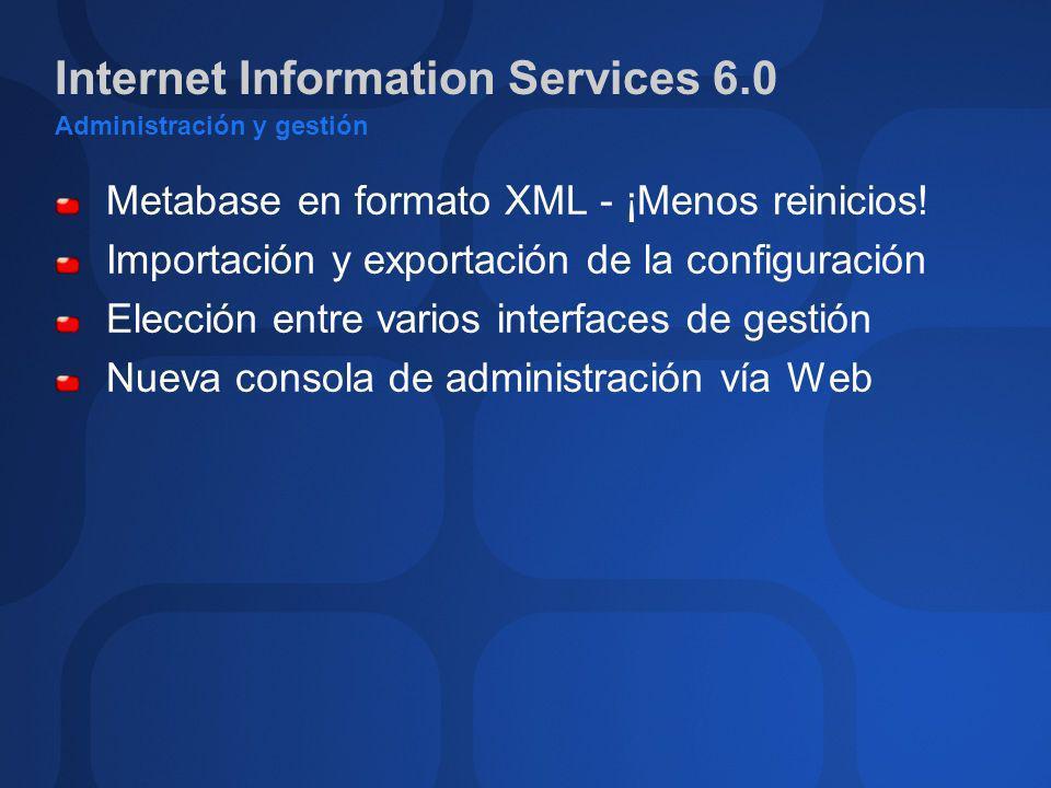 Internet Information Services 6.0 Administración y gestión Metabase en formato XML - ¡Menos reinicios! Importación y exportación de la configuración E
