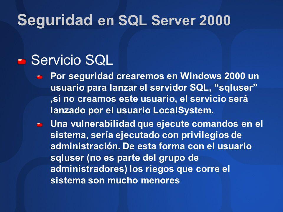 Seguridad en SQL Server 2000 Servicio SQL Por seguridad crearemos en Windows 2000 un usuario para lanzar el servidor SQL, sqluser,si no creamos este u