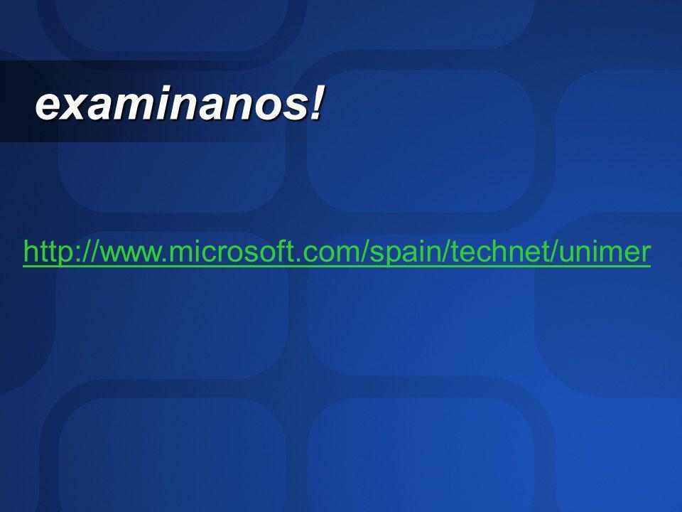 examinanos! examinanos! http://www.microsoft.com/spain/technet/unimer
