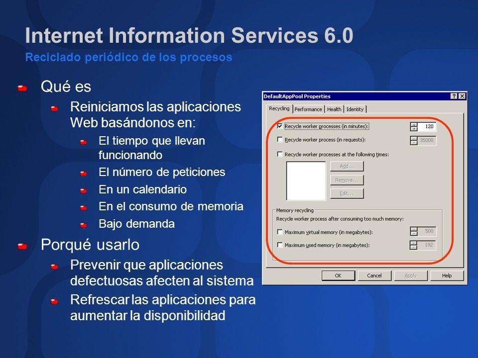 Internet Information Services 6.0 Arquitectura con autorecuperación Qué es Diseñada para detectar bloqueos de threads dentro de W3WP.exe Cómo funciona W3SVC consulta cada W3WP.exe (pinging) El proceso tiene un tiempo para responder Si no responde en ese tiempo: Matar el proceso, publicar un evento y lanzar uno nuevo (por defecto) IIS puede ser configurado para realizar una acción sobre el proceso