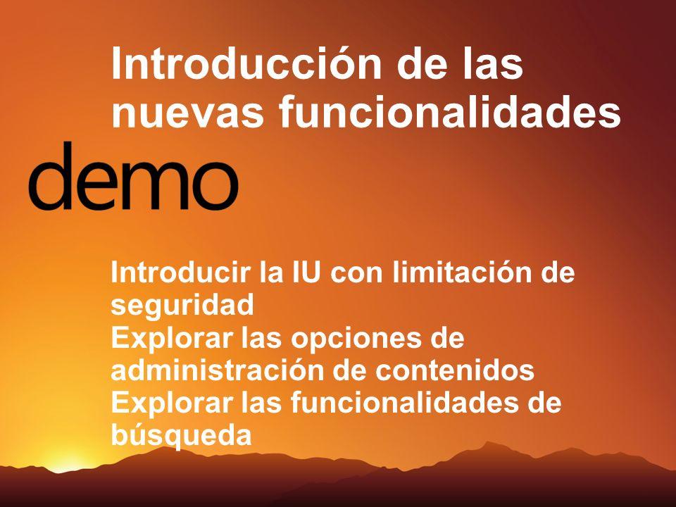 Introducir la IU con limitación de seguridad Explorar las opciones de administración de contenidos Explorar las funcionalidades de búsqueda Introducción de las nuevas funcionalidades