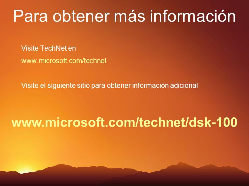 www.microsoft.com/technet/dsk-100 Visite TechNet en www.microsoft.com/technet Visite el siguiente sitio para obtener información adicional Para obtener más información