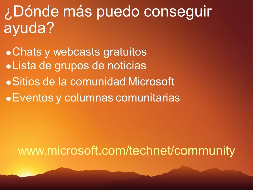 Chats y webcasts gratuitos Lista de grupos de noticias Sitios de la comunidad Microsoft Eventos y columnas comunitarias ¿Dónde más puedo conseguir ayu