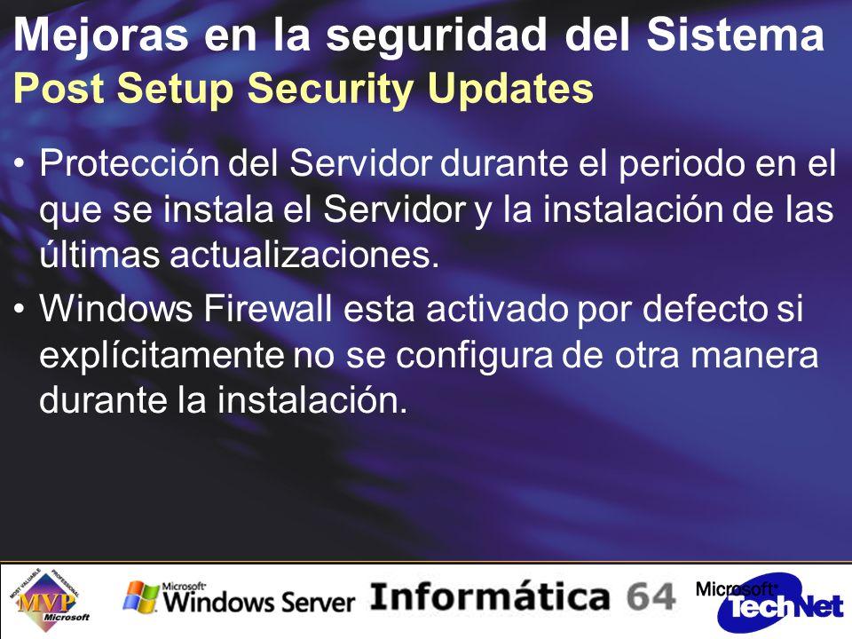 Mejoras en la seguridad del Sistema Post Setup Security Updates Protección del Servidor durante el periodo en el que se instala el Servidor y la instalación de las últimas actualizaciones.