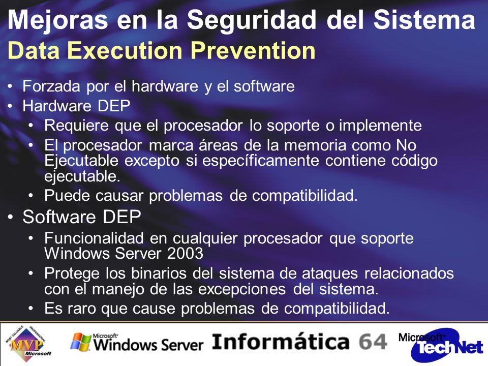 Mejoras en la Seguridad del Sistema Data Execution Prevention Forzada por el hardware y el software Hardware DEP Requiere que el procesador lo soporte o implemente El procesador marca áreas de la memoria como No Ejecutable excepto si específicamente contiene código ejecutable.