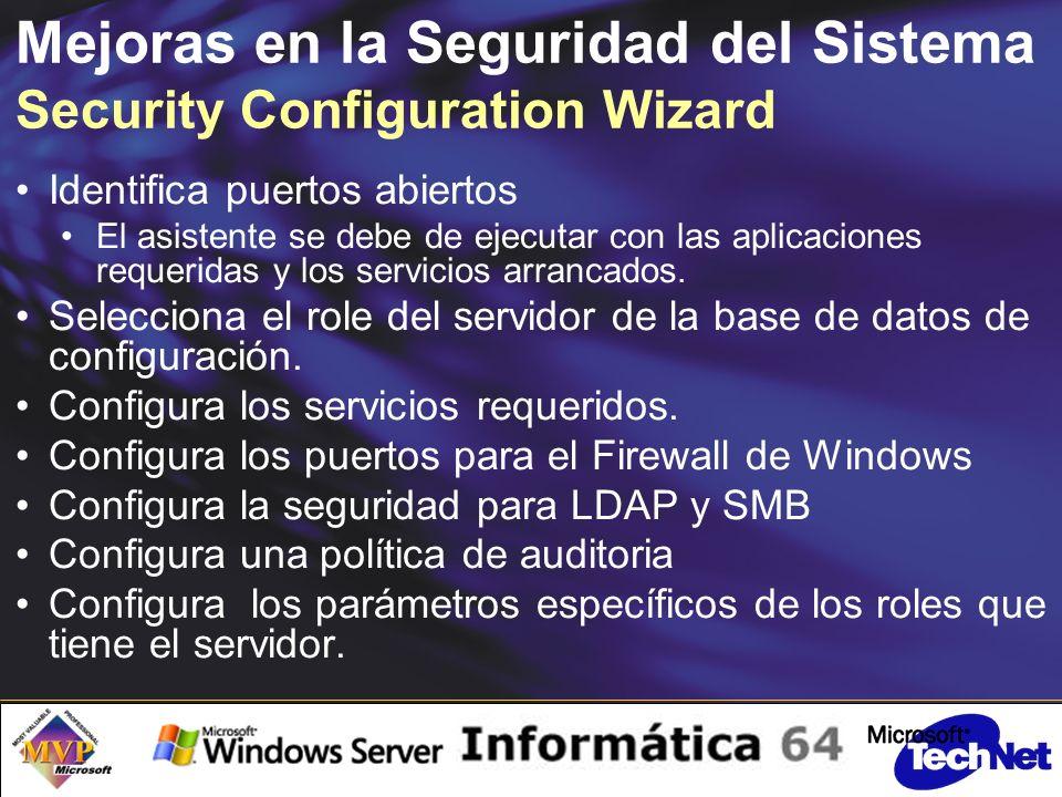 Mejoras en la Seguridad del Sistema Security Configuration Wizard Identifica puertos abiertos El asistente se debe de ejecutar con las aplicaciones requeridas y los servicios arrancados.