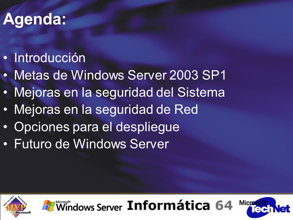 Agenda: Introducción Metas de Windows Server 2003 SP1 Mejoras en la seguridad del Sistema Mejoras en la seguridad de Red Opciones para el despliegue Futuro de Windows Server