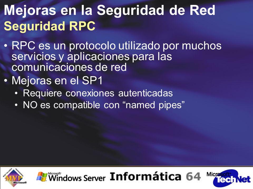 Mejoras en la Seguridad de Red Seguridad RPC RPC es un protocolo utilizado por muchos servicios y aplicaciones para las comunicaciones de red Mejoras en el SP1 Requiere conexiones autenticadas NO es compatible con named pipes