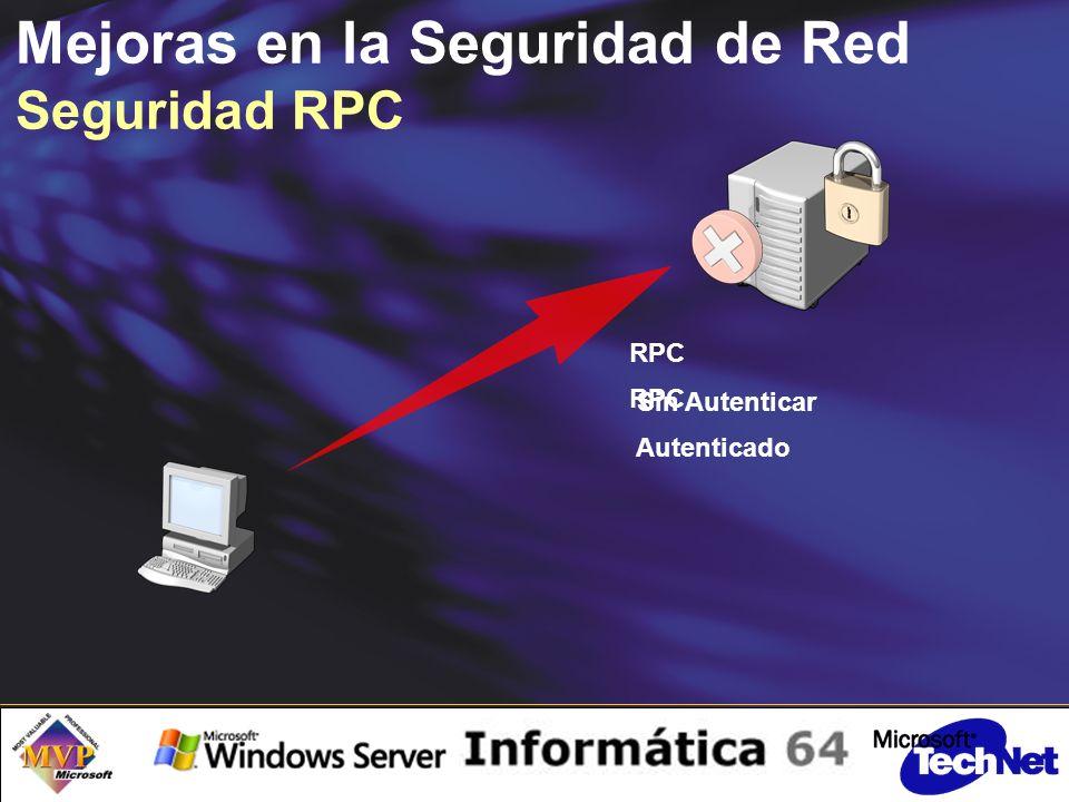 Mejoras en la Seguridad de Red Seguridad RPC RPC Sin Autenticar RPC Autenticado