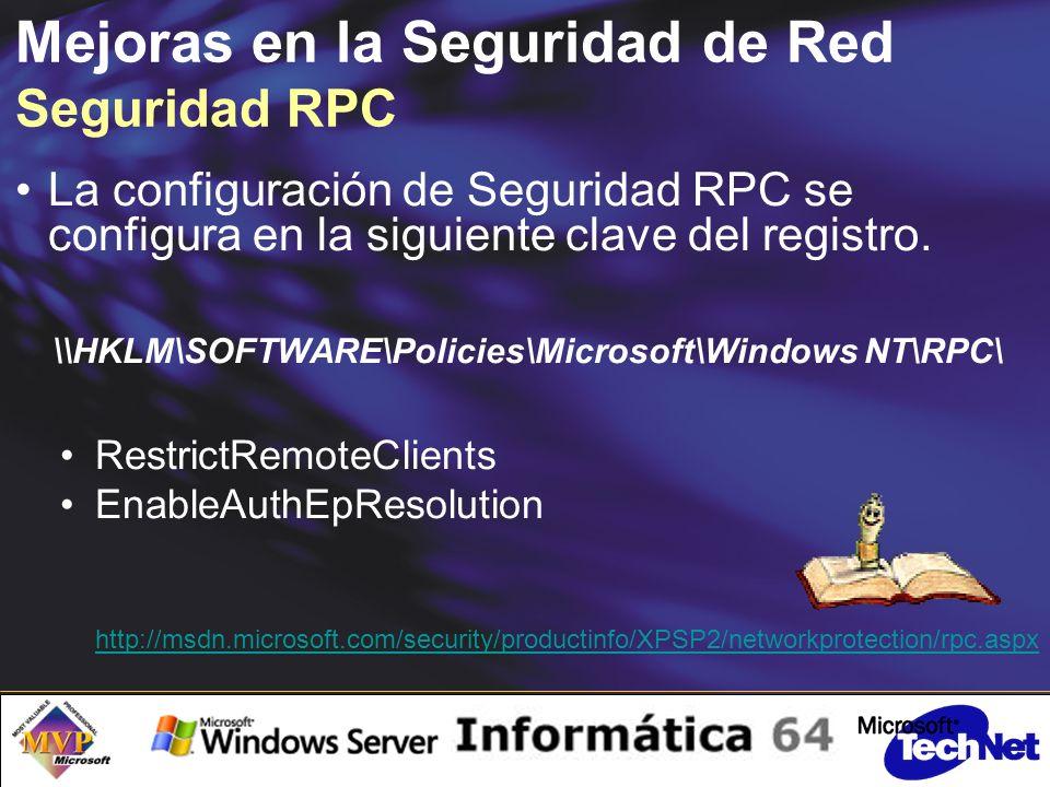 Mejoras en la Seguridad de Red Seguridad RPC La configuración de Seguridad RPC se configura en la siguiente clave del registro.