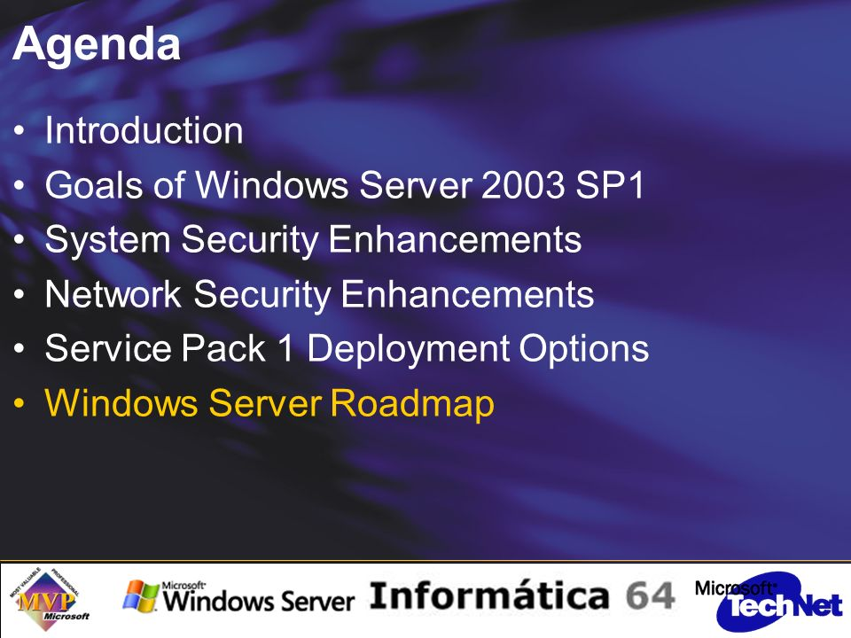 Agenda Introduction Goals of Windows Server 2003 SP1 System Security Enhancements Network Security Enhancements Service Pack 1 Deployment Options Windows Server Roadmap