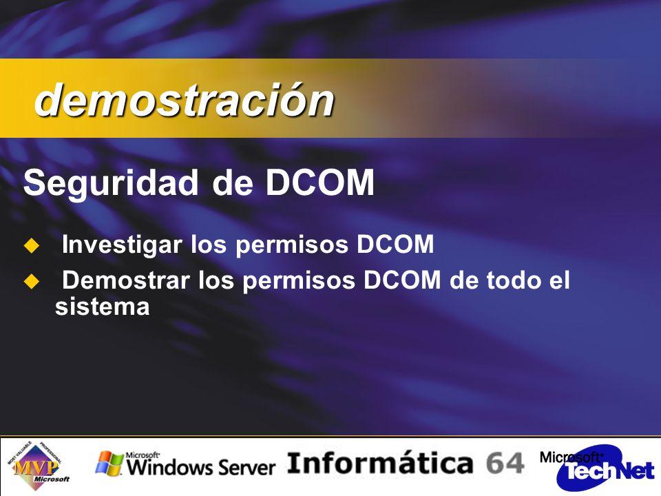 Seguridad de DCOM Investigar los permisos DCOM Demostrar los permisos DCOM de todo el sistema demostración demostración