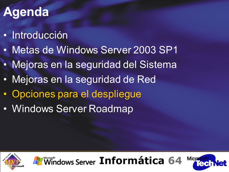 Agenda Introducción Metas de Windows Server 2003 SP1 Mejoras en la seguridad del Sistema Mejoras en la seguridad de Red Opciones para el despliegue Windows Server Roadmap
