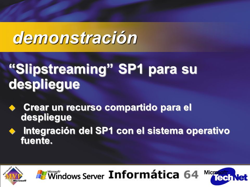 Slipstreaming SP1 para su despliegue Crear un recurso compartido para el despliegue Crear un recurso compartido para el despliegue Integración del SP1 con el sistema operativo fuente.