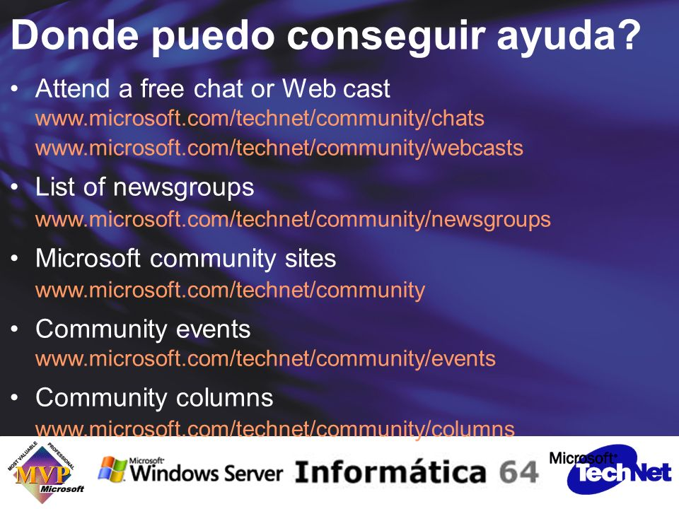 Donde puedo conseguir ayuda? Attend a free chat or Web cast www.microsoft.com/technet/community/chats www.microsoft.com/technet/community/webcasts Lis