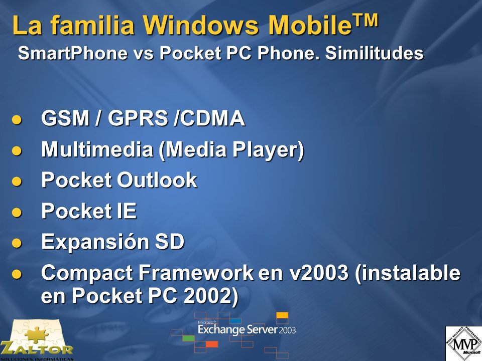 La familia Windows Mobile TM SmartPhone vs Pocket PC Phone. Similitudes GSM / GPRS /CDMA GSM / GPRS /CDMA Multimedia (Media Player) Multimedia (Media