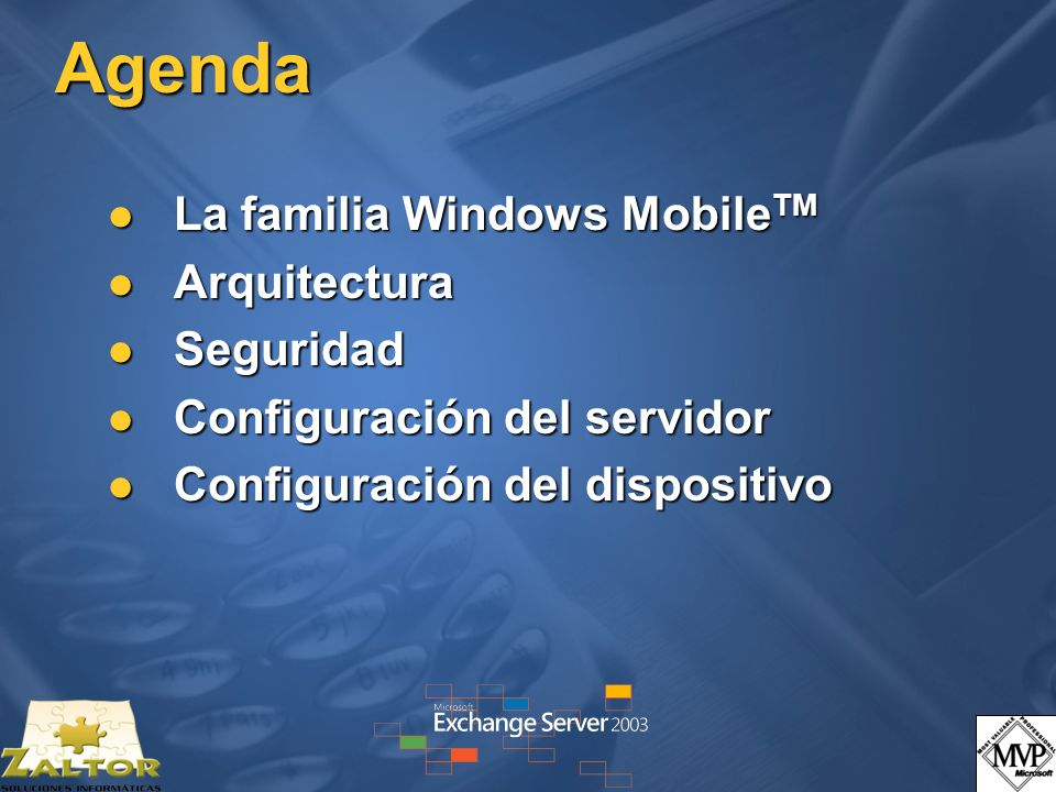 Agenda Exchange 2003 y Windows Mobile Exchange 2003 y Windows Mobile Arquitectura Arquitectura Seguridad Seguridad Configuración del servidor Configuración del servidor Configuración del dispositivo Configuración del dispositivo