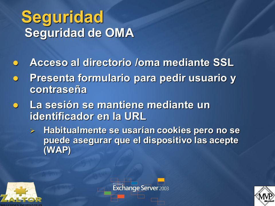 Seguridad Seguridad de OMA Acceso al directorio /oma mediante SSL Acceso al directorio /oma mediante SSL Presenta formulario para pedir usuario y cont
