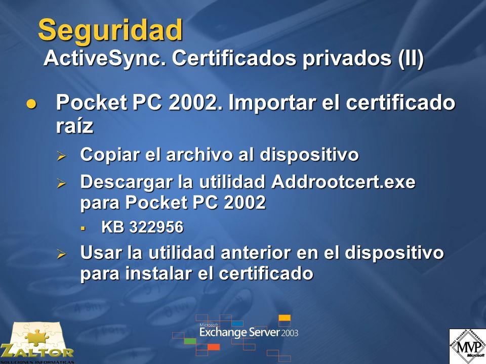 Seguridad ActiveSync. Certificados privados (II) Pocket PC 2002. Importar el certificado raíz Pocket PC 2002. Importar el certificado raíz Copiar el a