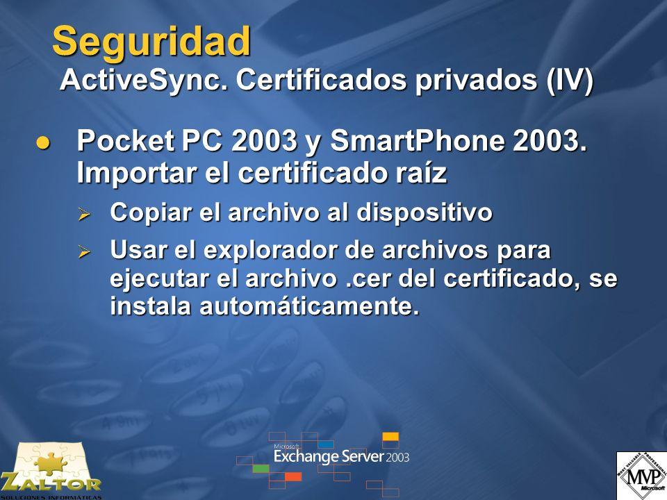 Seguridad ActiveSync. Certificados privados (IV) Pocket PC 2003 y SmartPhone 2003. Importar el certificado raíz Pocket PC 2003 y SmartPhone 2003. Impo