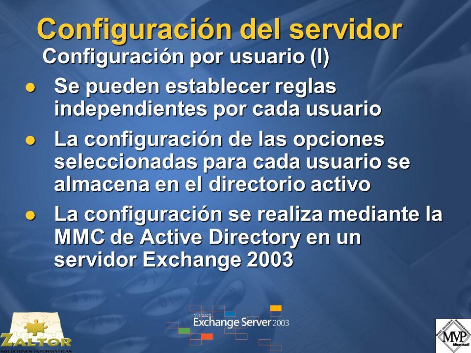 Configuración del servidor Configuración por usuario (I) Se pueden establecer reglas independientes por cada usuario Se pueden establecer reglas independientes por cada usuario La configuración de las opciones seleccionadas para cada usuario se almacena en el directorio activo La configuración de las opciones seleccionadas para cada usuario se almacena en el directorio activo La configuración se realiza mediante la MMC de Active Directory en un servidor Exchange 2003 La configuración se realiza mediante la MMC de Active Directory en un servidor Exchange 2003