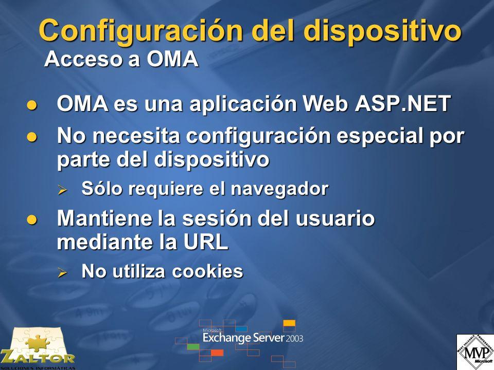Configuración del dispositivo Acceso a OMA OMA es una aplicación Web ASP.NET OMA es una aplicación Web ASP.NET No necesita configuración especial por parte del dispositivo No necesita configuración especial por parte del dispositivo Sólo requiere el navegador Sólo requiere el navegador Mantiene la sesión del usuario mediante la URL Mantiene la sesión del usuario mediante la URL No utiliza cookies No utiliza cookies