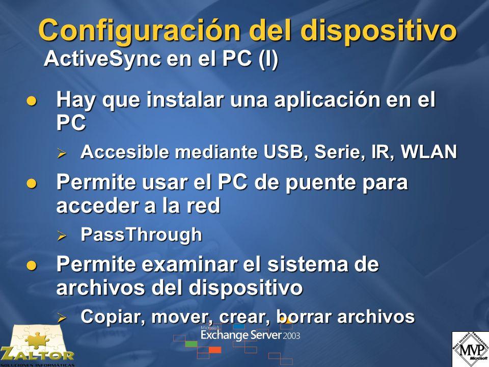 Configuración del dispositivo ActiveSync en el PC (I) Hay que instalar una aplicación en el PC Hay que instalar una aplicación en el PC Accesible mediante USB, Serie, IR, WLAN Accesible mediante USB, Serie, IR, WLAN Permite usar el PC de puente para acceder a la red Permite usar el PC de puente para acceder a la red PassThrough PassThrough Permite examinar el sistema de archivos del dispositivo Permite examinar el sistema de archivos del dispositivo Copiar, mover, crear, borrar archivos Copiar, mover, crear, borrar archivos