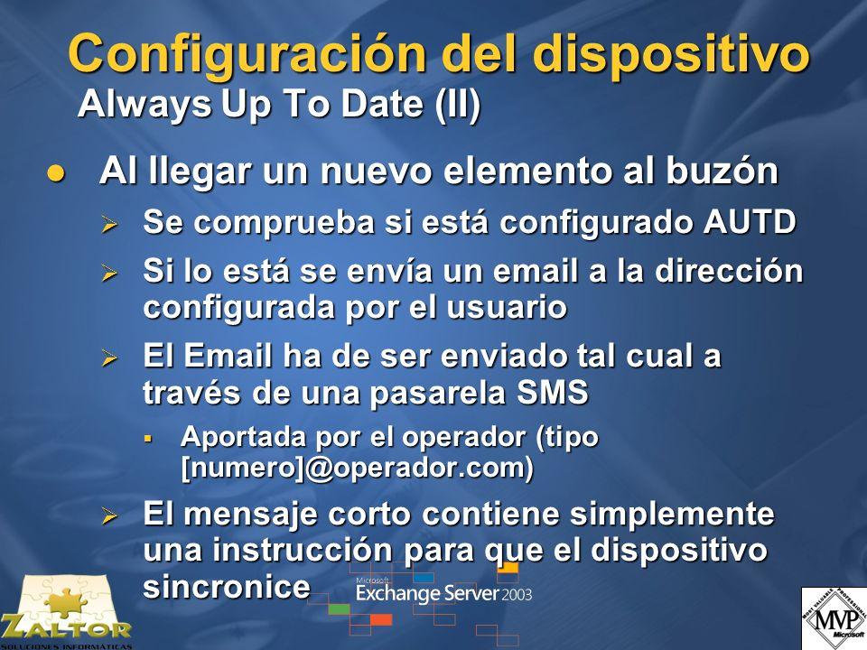 Configuración del dispositivo Always Up To Date (II) Al llegar un nuevo elemento al buzón Al llegar un nuevo elemento al buzón Se comprueba si está configurado AUTD Se comprueba si está configurado AUTD Si lo está se envía un email a la dirección configurada por el usuario Si lo está se envía un email a la dirección configurada por el usuario El Email ha de ser enviado tal cual a través de una pasarela SMS El Email ha de ser enviado tal cual a través de una pasarela SMS Aportada por el operador (tipo [numero]@operador.com) Aportada por el operador (tipo [numero]@operador.com) El mensaje corto contiene simplemente una instrucción para que el dispositivo sincronice El mensaje corto contiene simplemente una instrucción para que el dispositivo sincronice