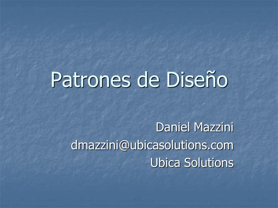 Patrones de Diseño Daniel Mazzini dmazzini@ubicasolutions.com Ubica Solutions