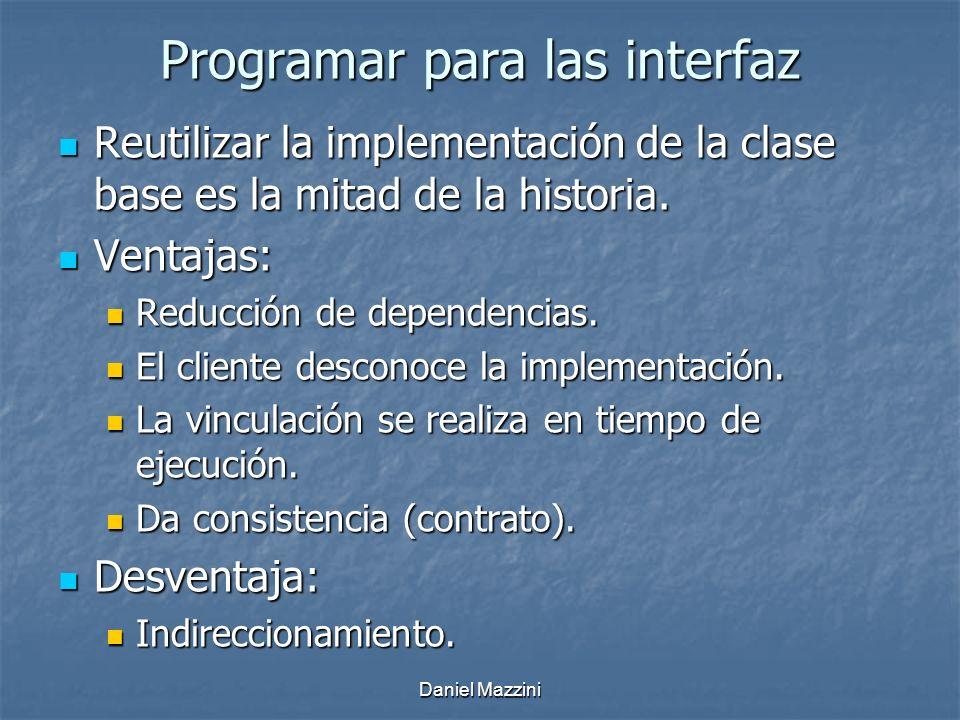 Daniel Mazzini Programar para las interfaz Reutilizar la implementación de la clase base es la mitad de la historia.