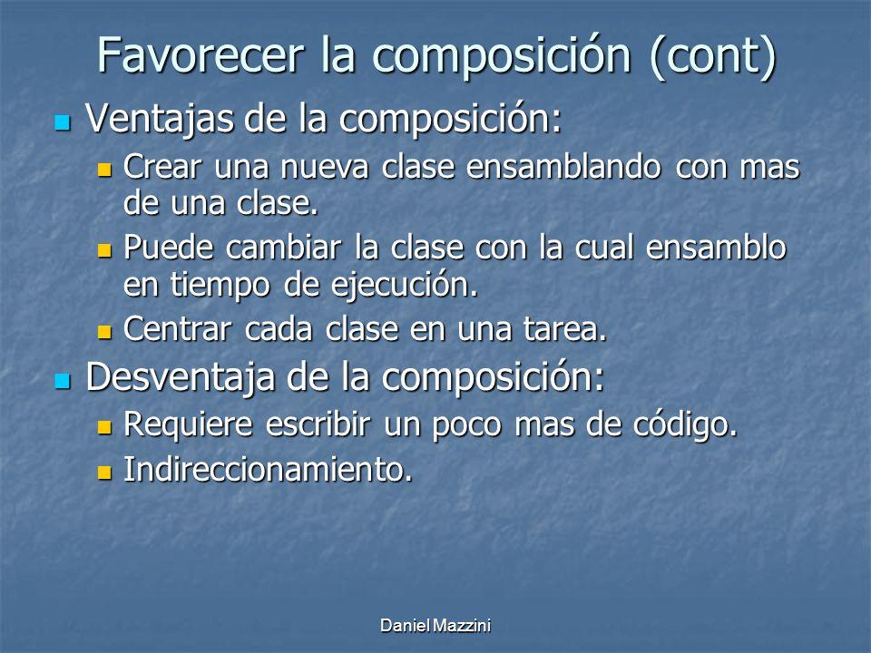 Daniel Mazzini Favorecer la composición (cont) Ventajas de la composición: Ventajas de la composición: Crear una nueva clase ensamblando con mas de una clase.