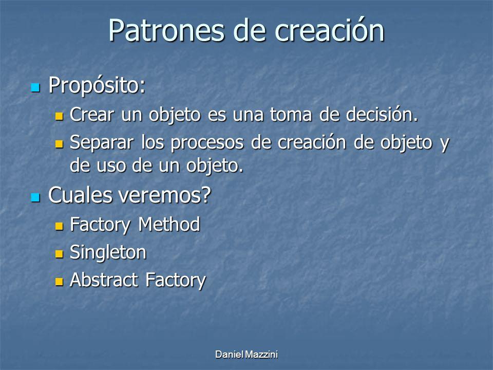 Daniel Mazzini Patrones de creación Propósito: Propósito: Crear un objeto es una toma de decisión.