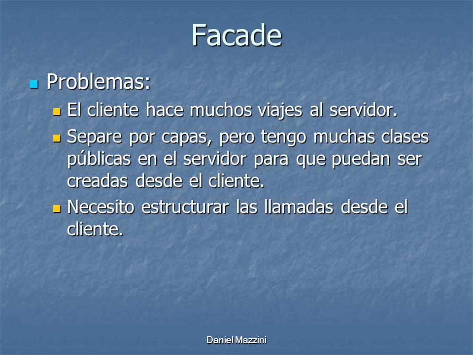 Daniel Mazzini Facade Problemas: Problemas: El cliente hace muchos viajes al servidor.