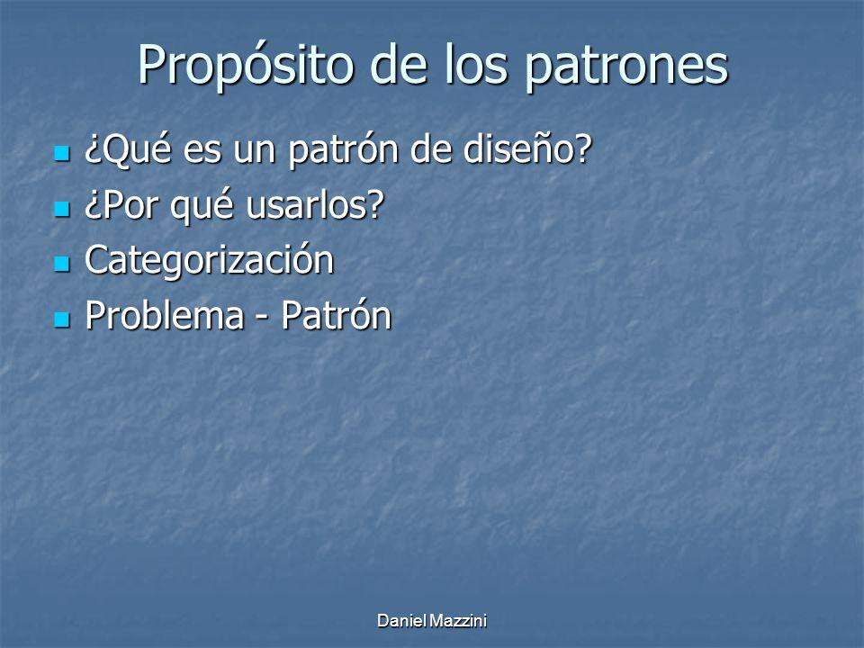 Daniel Mazzini Propósito de los patrones ¿Qué es un patrón de diseño.