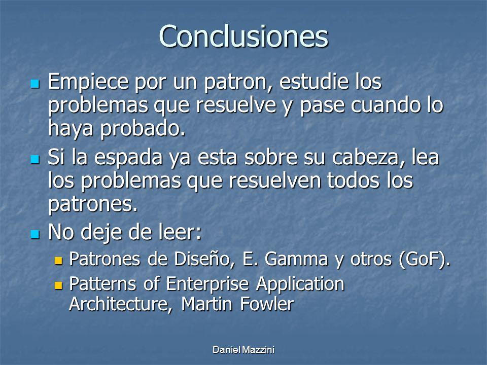 Conclusiones Empiece por un patron, estudie los problemas que resuelve y pase cuando lo haya probado.