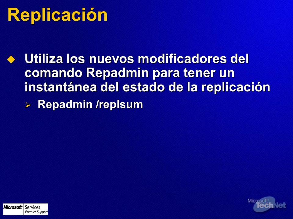 Replicación Utiliza los nuevos modificadores del comando Repadmin para tener un instantánea del estado de la replicación Utiliza los nuevos modificado