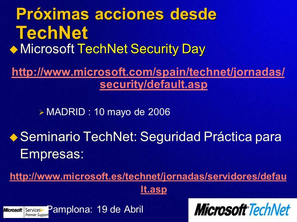 Próximas acciones desde TechNet Security Day Microsoft TechNet Security Day http://www.microsoft.com/spain/technet/jornadas/ security/default.asp MADR