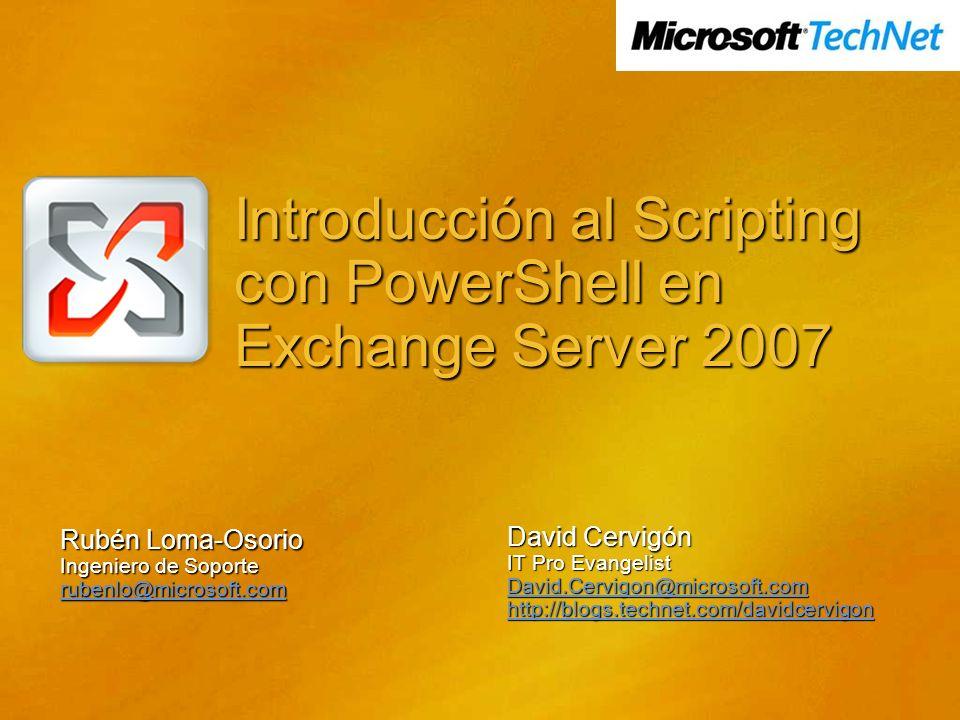 Introducción al Scripting con PowerShell en Exchange Server 2007 Rubén Loma-Osorio Ingeniero de Soporte rubenlo@microsoft.com David Cervigón IT Pro Ev