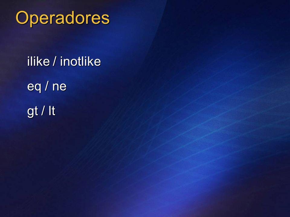 Operadores ilike / inotlike eq / ne gt / lt