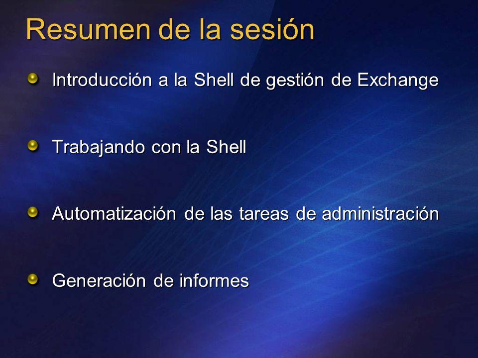 Resumen de la sesión Introducción a la Shell de gestión de Exchange Trabajando con la Shell Automatización de las tareas de administración Generación