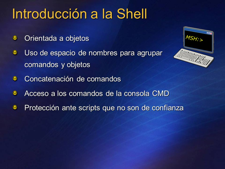 Orientada a objetos Uso de espacio de nombres para agrupar comandos y objetos Concatenación de comandos Acceso a los comandos de la consola CMD Protec
