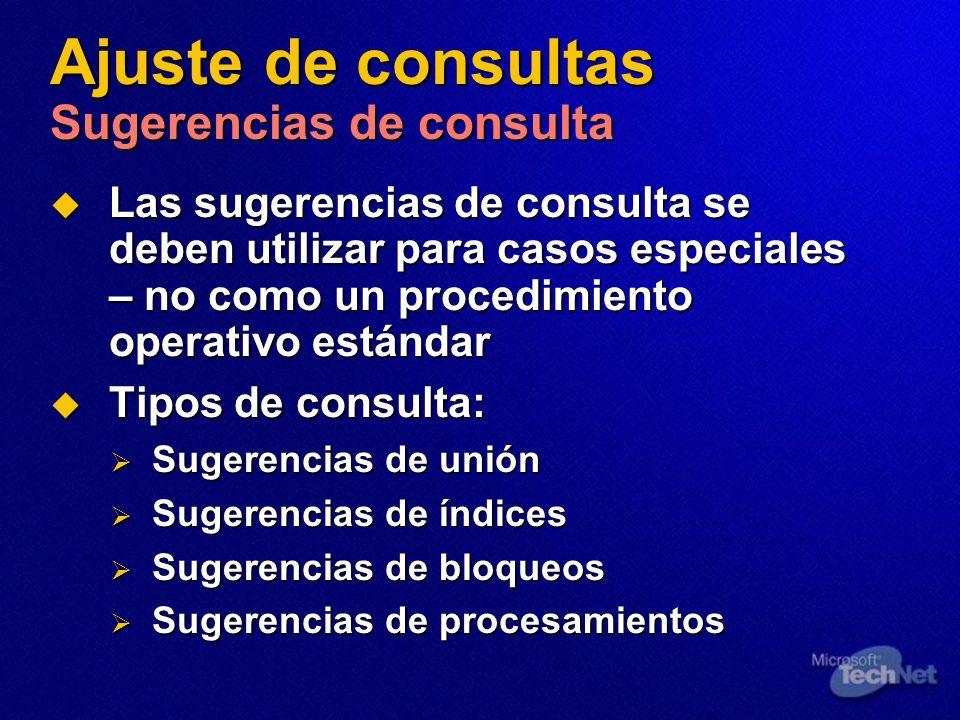 Ajuste de consultas Sugerencias de consulta Las sugerencias de consulta se deben utilizar para casos especiales – no como un procedimiento operativo e