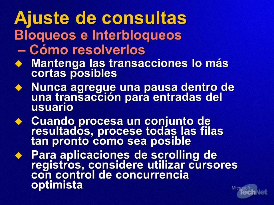 Ajuste de consultas Bloqueos e Interbloqueos – Cómo resolverlos Mantenga las transacciones lo más cortas posibles Mantenga las transacciones lo más co