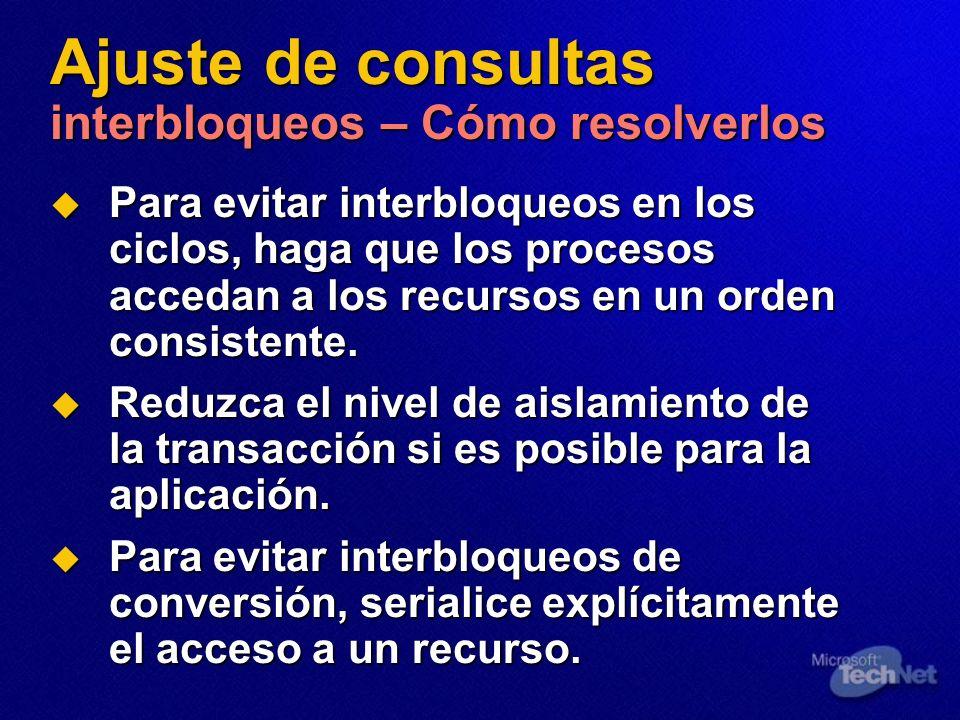 Ajuste de consultas interbloqueos – Cómo resolverlos Para evitar interbloqueos en los ciclos, haga que los procesos accedan a los recursos en un orden