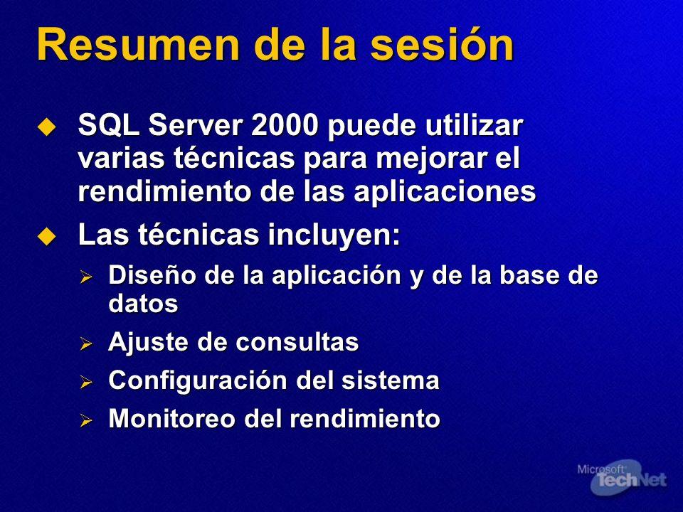 Resumen de la sesión SQL Server 2000 puede utilizar varias técnicas para mejorar el rendimiento de las aplicaciones SQL Server 2000 puede utilizar var