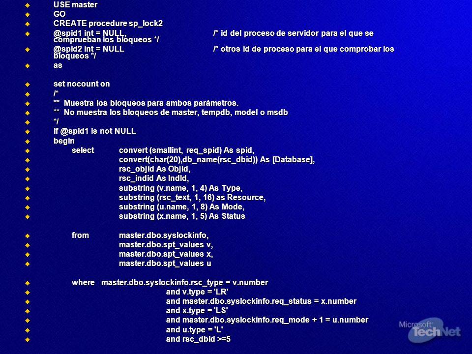 USE master USE master GO GO CREATE procedure sp_lock2 CREATE procedure sp_lock2 @spid1 int = NULL,/* id del proceso de servidor para el que se comprue
