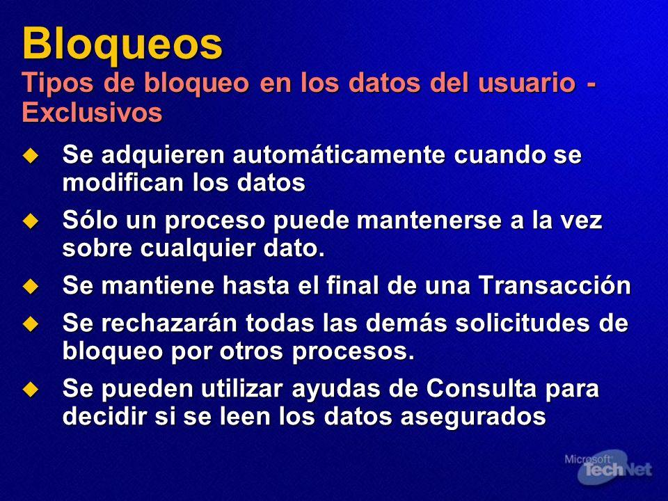 Bloqueos Tipos de bloqueo en los datos del usuario - Exclusivos Se adquieren automáticamente cuando se modifican los datos Se adquieren automáticament