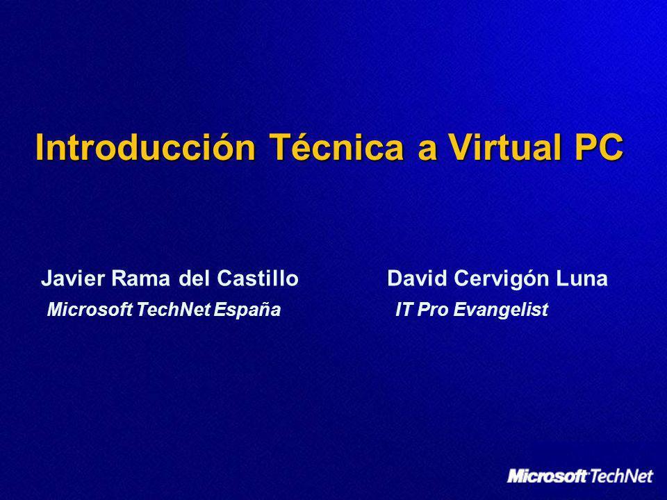 Introducción Técnica a Virtual PC Javier Rama del Castillo David Cervigón Luna Microsoft TechNet España IT Pro Evangelist