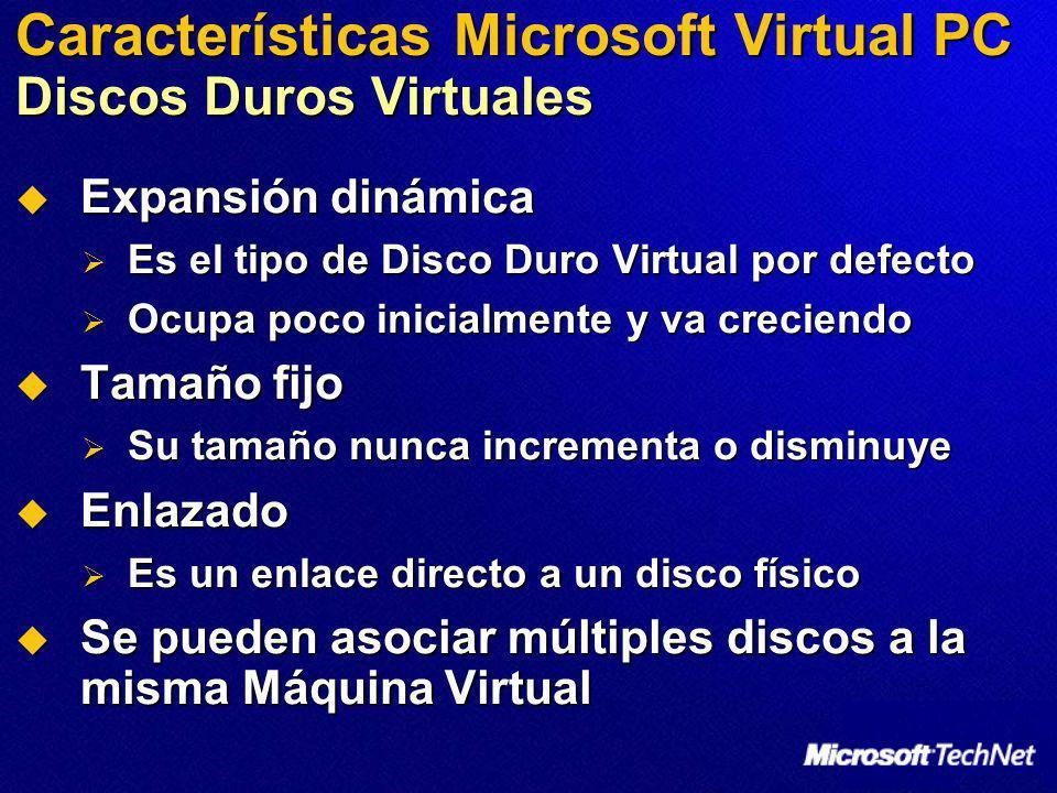 Características Microsoft Virtual PC Discos Duros Virtuales Expansión dinámica Expansión dinámica Es el tipo de Disco Duro Virtual por defecto Es el t