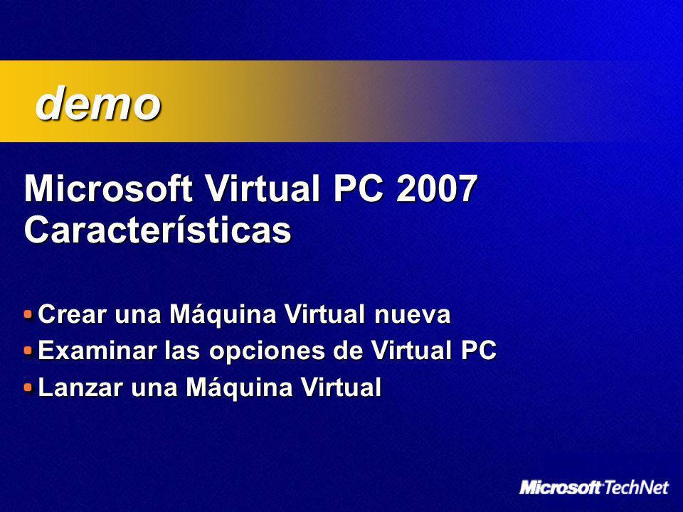 Microsoft Virtual PC 2007 Características Microsoft Virtual PC 2007 Características Crear una Máquina Virtual nueva Examinar las opciones de Virtual P
